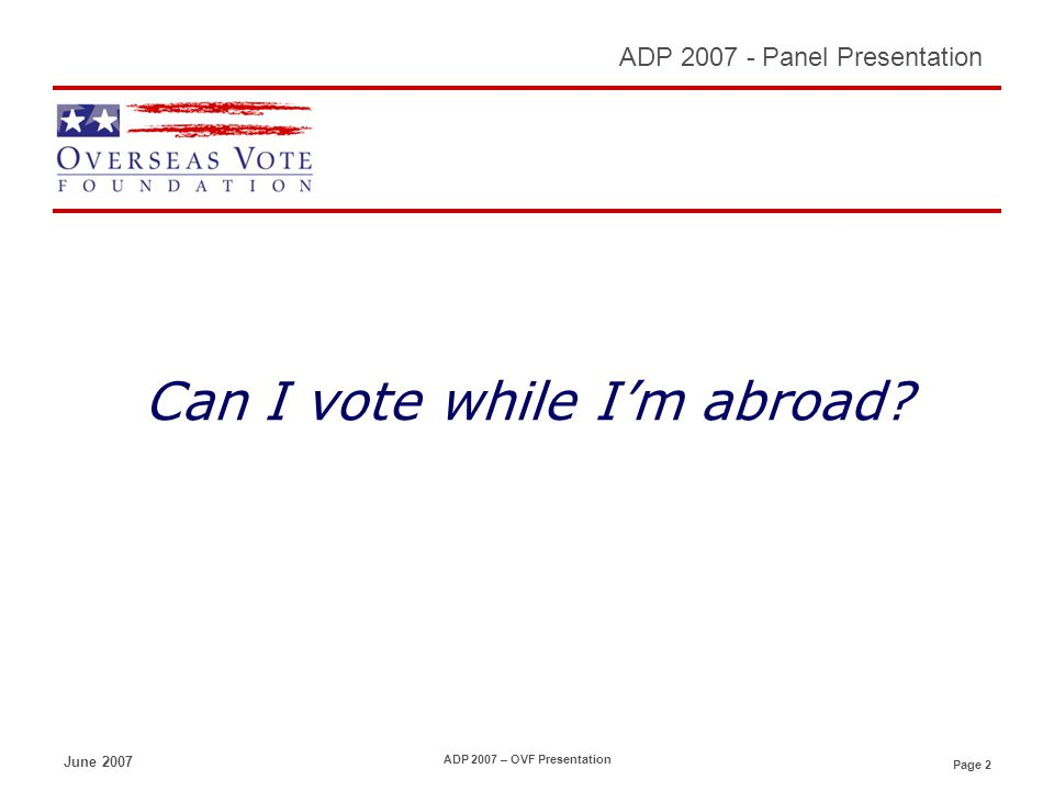 Page 33 ADP 2007 - Panel Presentation June 2007 ADP 2007 – OVF Presentation Please inform students studying abroad about voting in 2008