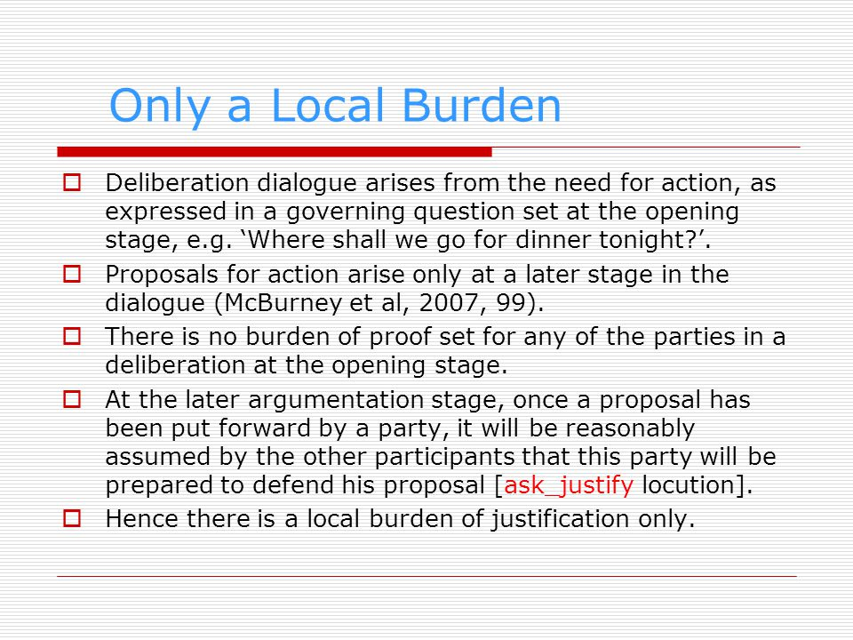 Only a Local Burden Deliberation dialogue arises from the need for action, as expressed in a governing question set at the opening stage, e.g. Where s