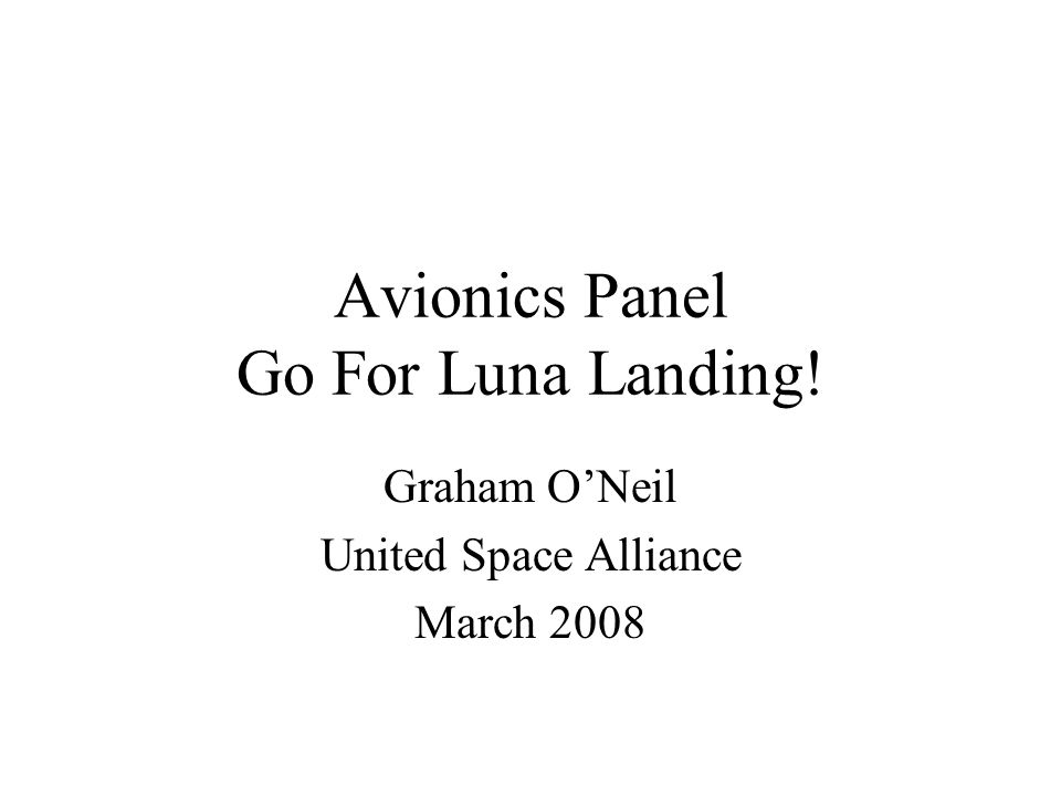 Avionics Panel Go For Luna Landing! Graham ONeil United Space Alliance March 2008
