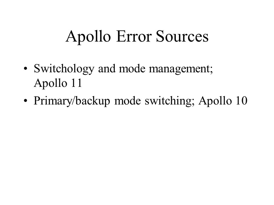 Apollo Error Sources Switchology and mode management; Apollo 11 Primary/backup mode switching; Apollo 10