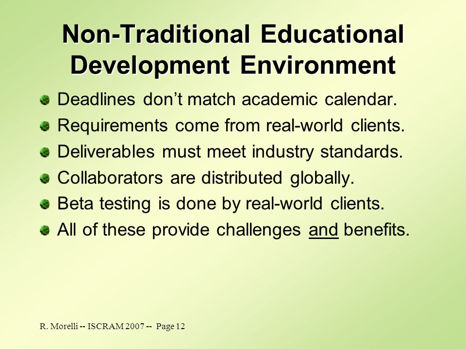 R. Morelli -- ISCRAM 2007 -- Page 12 Non-Traditional Educational Development Environment Deadlines dont match academic calendar. Requirements come fro