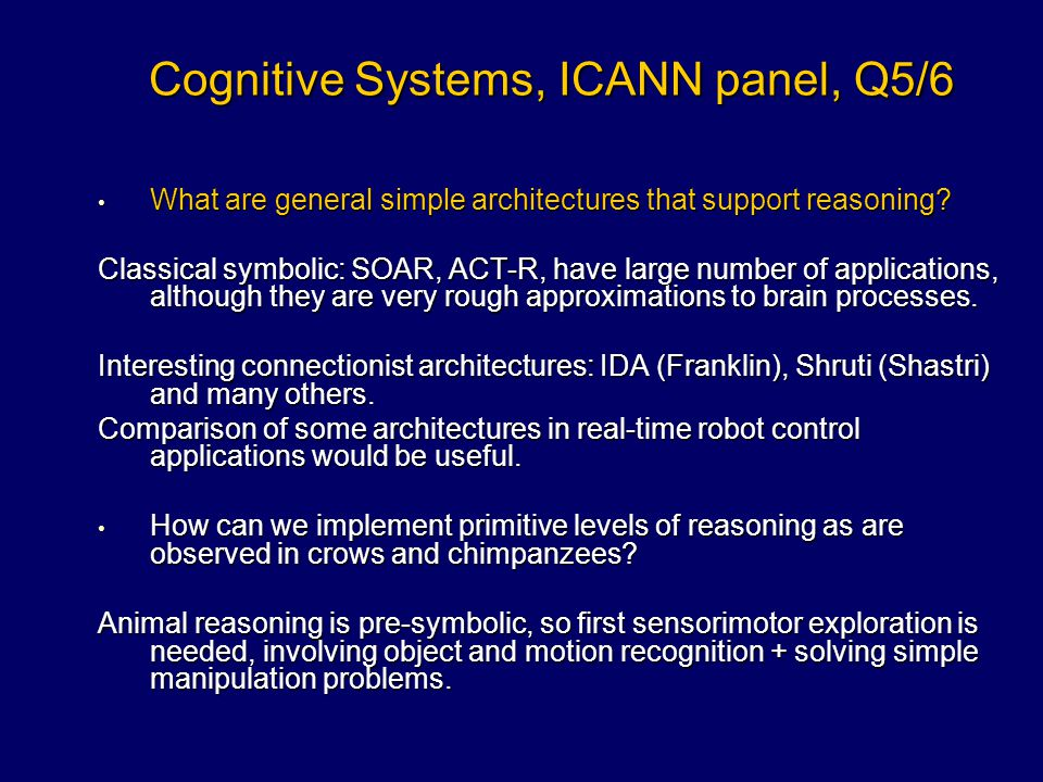 Cognitive Systems, ICANN panel, Q5/6 What are general simple architectures that support reasoning? What are general simple architectures that support