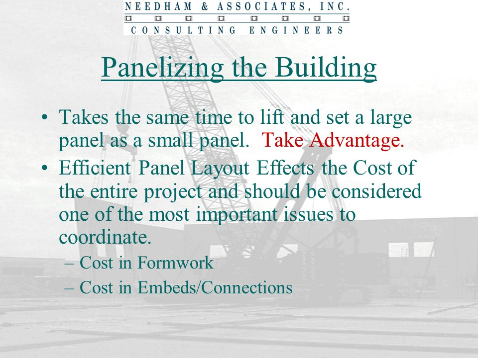 Panelizing the Building Takes the same time to lift and set a large panel as a small panel. Take Advantage. Efficient Panel Layout Effects the Cost of