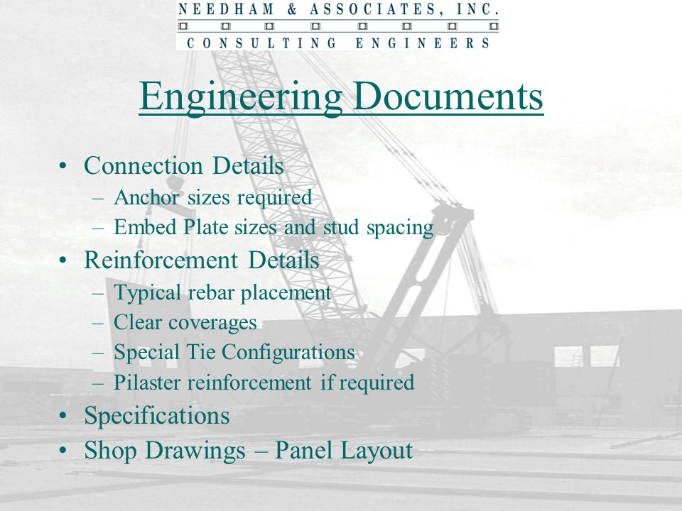 Engineering Documents Connection Details –Anchor sizes required –Embed Plate sizes and stud spacing Reinforcement Details –Typical rebar placement –Cl