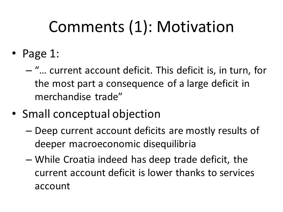 Comments (1): Motivation Page 1: – … current account deficit. This deficit is, in turn, for the most part a consequence of a large deficit in merchand
