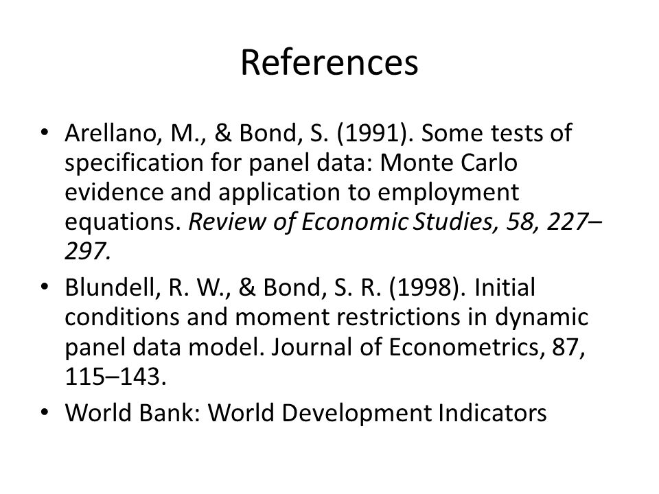References Arellano, M., & Bond, S. (1991). Some tests of specification for panel data: Monte Carlo evidence and application to employment equations.