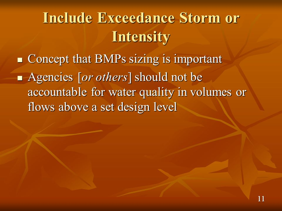 Include Exceedance Storm or Intensity Concept that BMPs sizing is important Concept that BMPs sizing is important Agencies [or others] should not be accountable for water quality in volumes or flows above a set design level Agencies [or others] should not be accountable for water quality in volumes or flows above a set design level 11