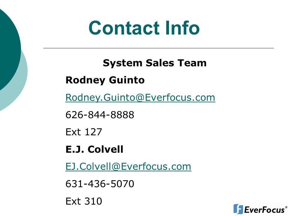Contact Info System Sales Team Rodney Guinto Rodney.Guinto@Everfocus.com 626-844-8888 Ext 127 E.J. Colvell EJ.Colvell@Everfocus.com 631-436-5070 Ext 3