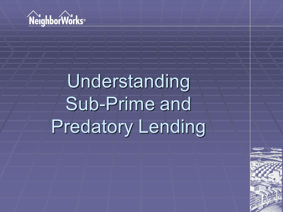 Prime Lending Risk Risk Lending Characteristics Lending Characteristics The consumer is buying a loan product The consumer is buying a loan product The consumer must fit into the lending product box The consumer must fit into the lending product box