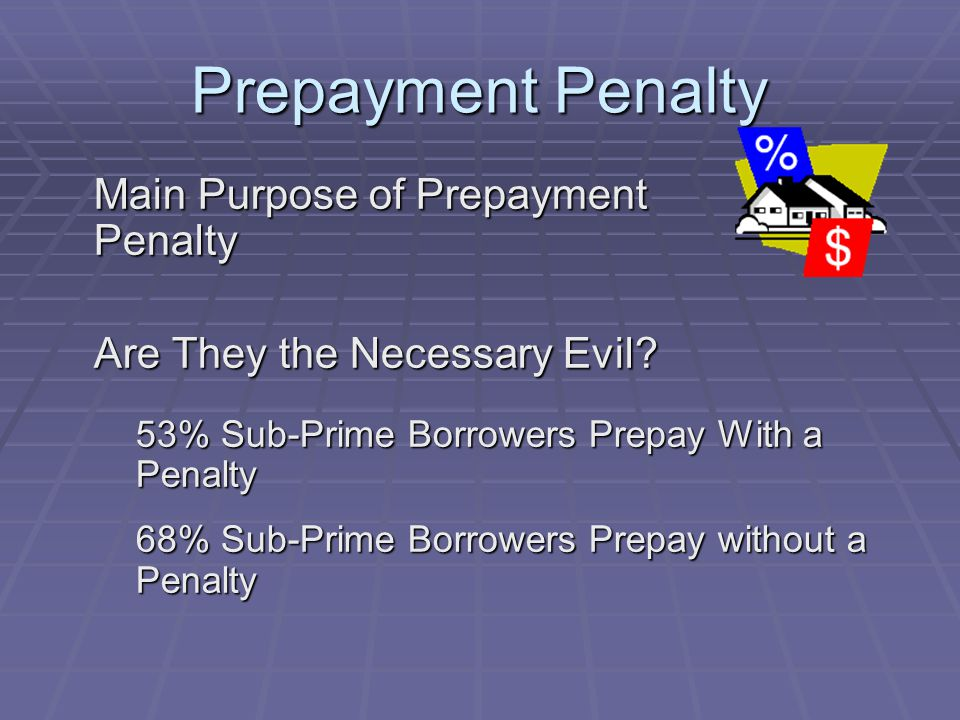 Prepayment Penalty Main Purpose of Prepayment Penalty Are They the Necessary Evil.