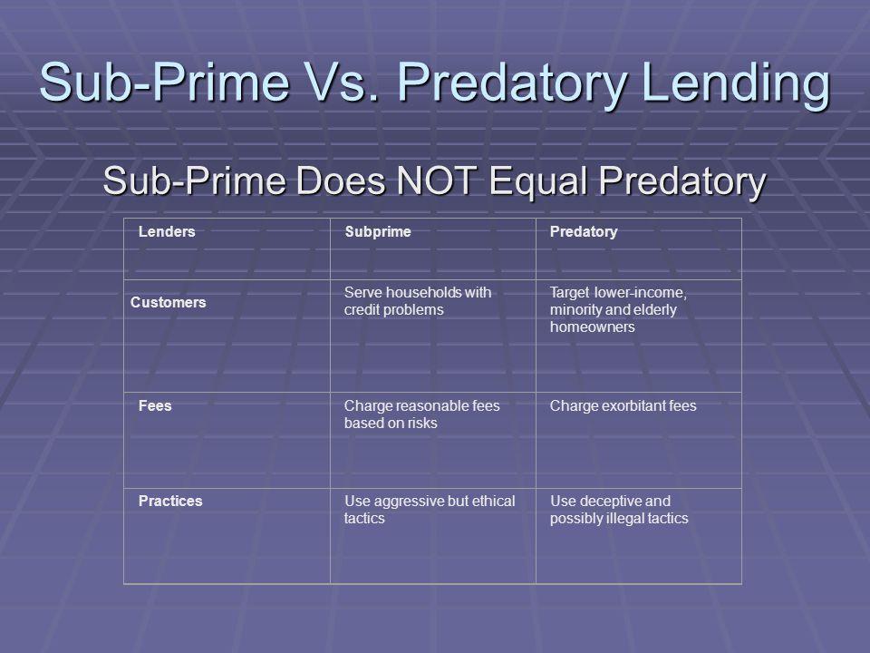 Sub-Prime Vs. Predatory Lending Sub-Prime Does NOT Equal Predatory LendersSubprimePredatory Customers Serve households with credit problems Target low