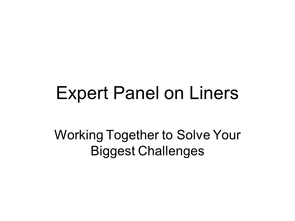 Expert Panel on Liners Working Together to Solve Your Biggest Challenges