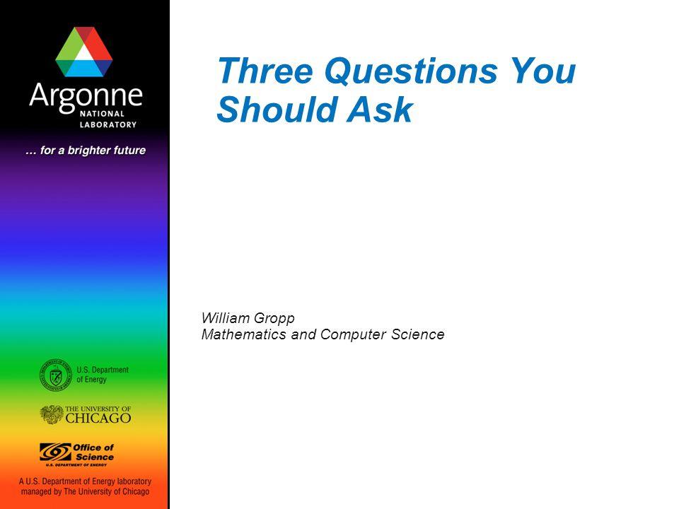 Argonne National Laboratory Panel: Three Questions Panelists Geoffrey Fox, Indiana U Bill Gropp, ANL/U of Chicago Jeff Hollingsworth, U Maryland John Morrison, University College Cork Phil Papadopoulos, SDSC