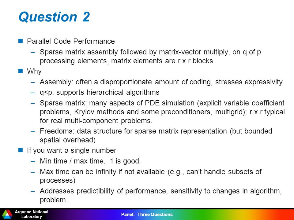 Argonne National Laboratory Panel: Three Questions Question 2 Parallel Code Performance –Sparse matrix assembly followed by matrix-vector multiply, on