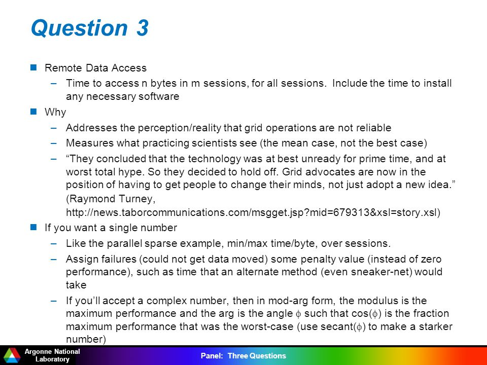 Argonne National Laboratory Panel: Three Questions Question 3 Remote Data Access –Time to access n bytes in m sessions, for all sessions.