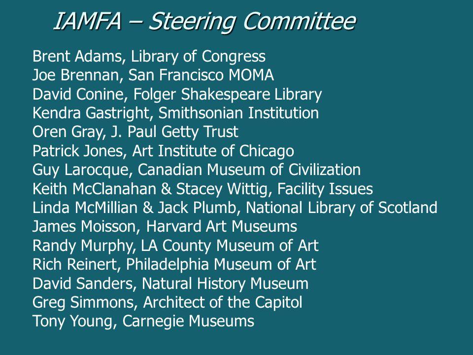 IAMFA – Steering Committee Brent Adams, Library of Congress Joe Brennan, San Francisco MOMA David Conine, Folger Shakespeare Library Kendra Gastright,
