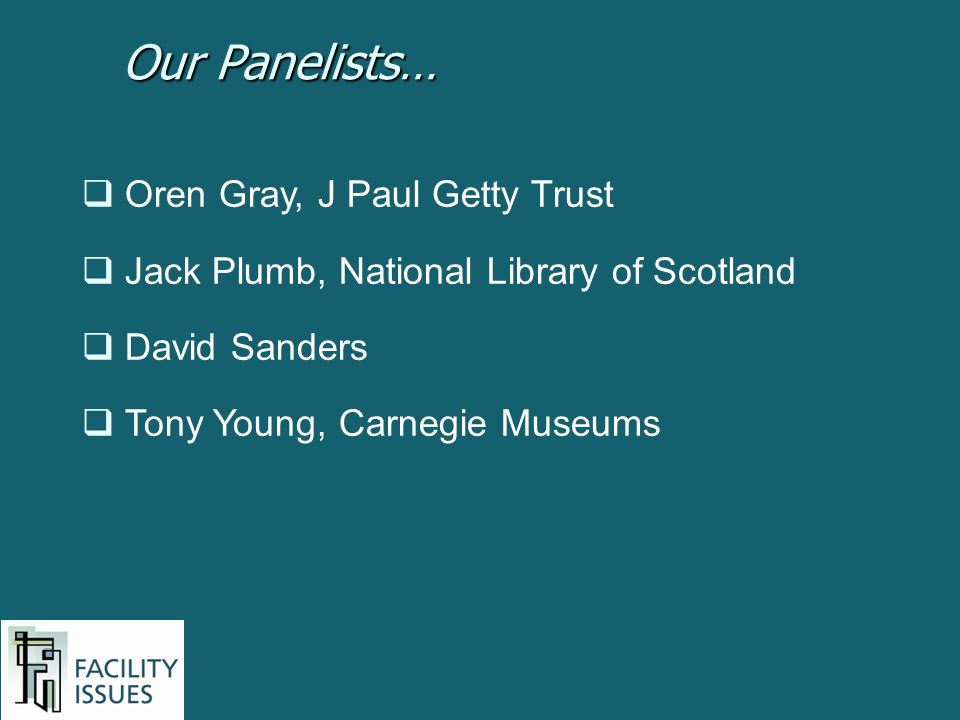 Oren Gray, J Paul Getty Trust Jack Plumb, National Library of Scotland David Sanders Tony Young, Carnegie Museums Our Panelists…
