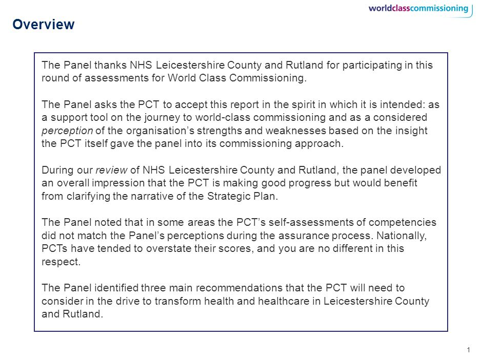 1 Overview The Panel thanks NHS Leicestershire County and Rutland for participating in this round of assessments for World Class Commissioning.