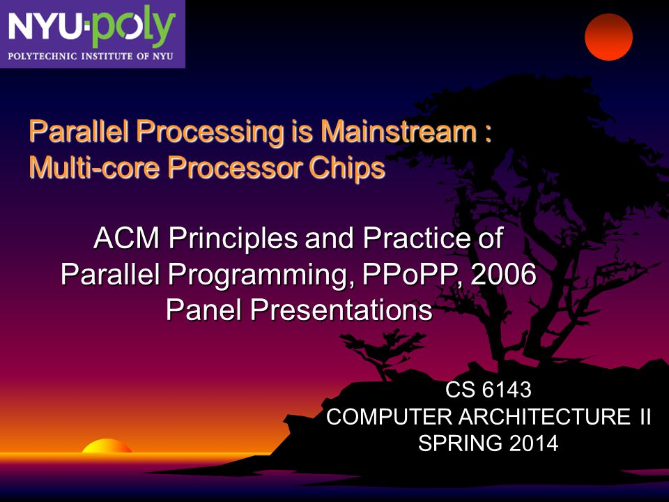 Handout 11CS 6143 Spring 2014 Page 2 ACM PPoPP 2006 Panel Presentations