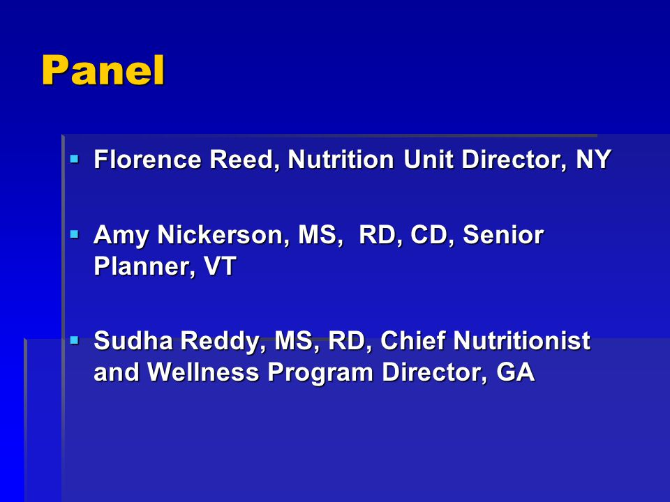 Panel Florence Reed, Nutrition Unit Director, NY Florence Reed, Nutrition Unit Director, NY Amy Nickerson, MS, RD, CD, Senior Planner, VT Amy Nickerso