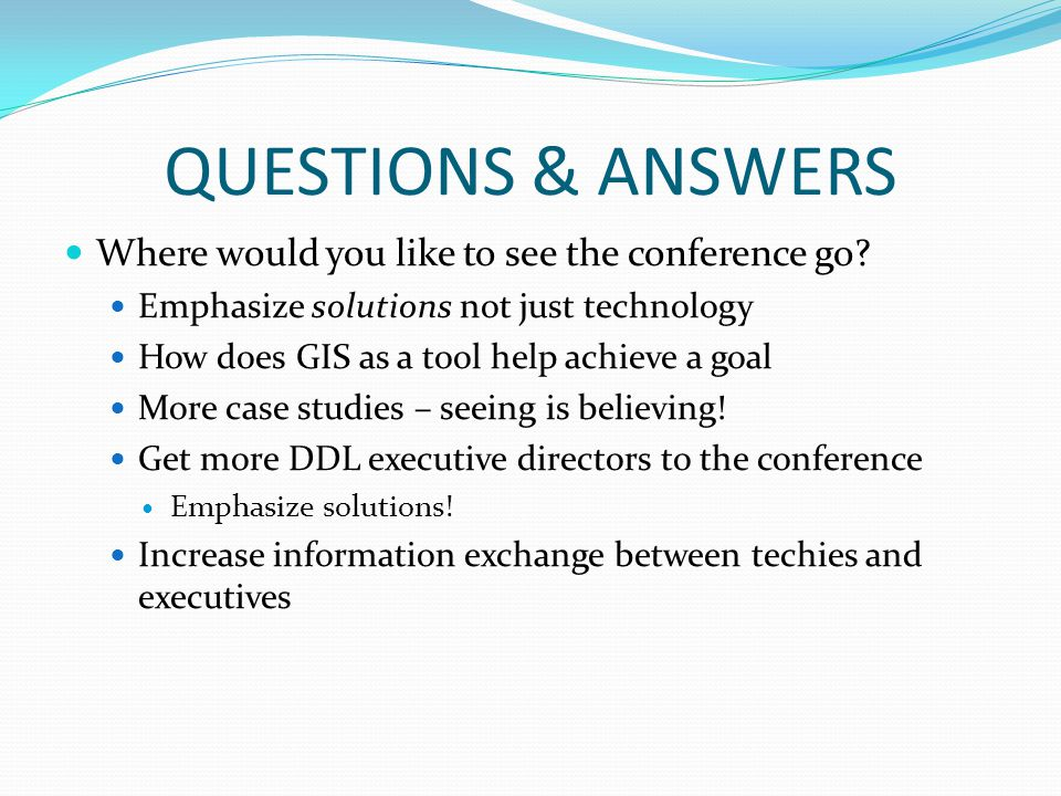 QUESTIONS & ANSWERS Where would you like to see the conference go.