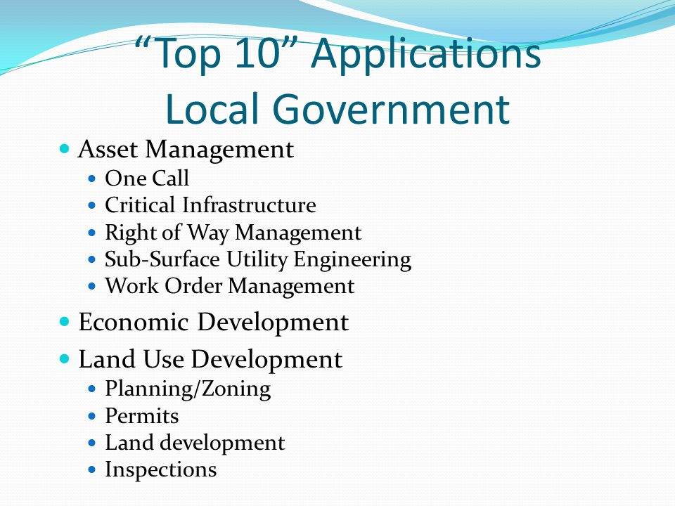 Top 10 Applications Local Government Asset Management One Call Critical Infrastructure Right of Way Management Sub-Surface Utility Engineering Work Or