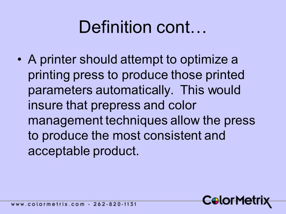 Definition cont… A printer should attempt to optimize a printing press to produce those printed parameters automatically.