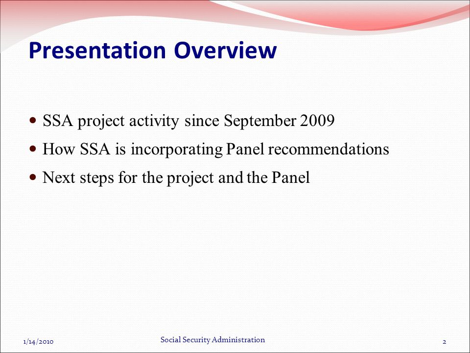1/14/2010 Social Security Administration 2 Presentation Overview SSA project activity since September 2009 How SSA is incorporating Panel recommendations Next steps for the project and the Panel