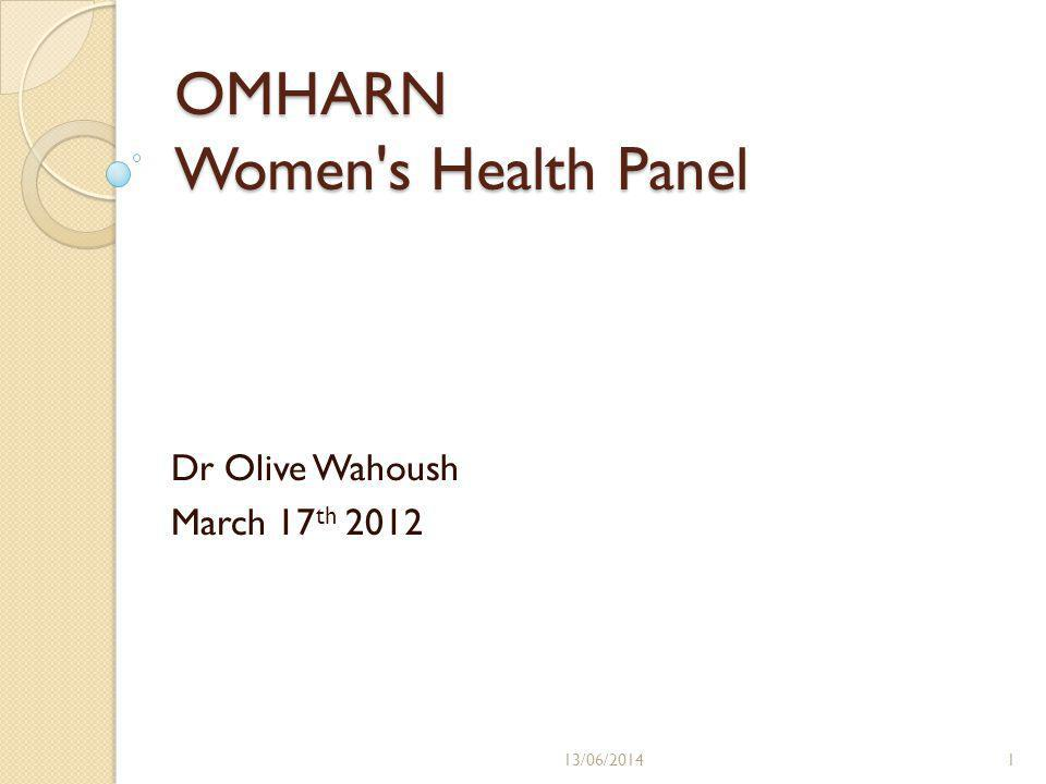 OMHARN Women s Health Panel Dr Olive Wahoush March 17 th 2012 13/06/20141