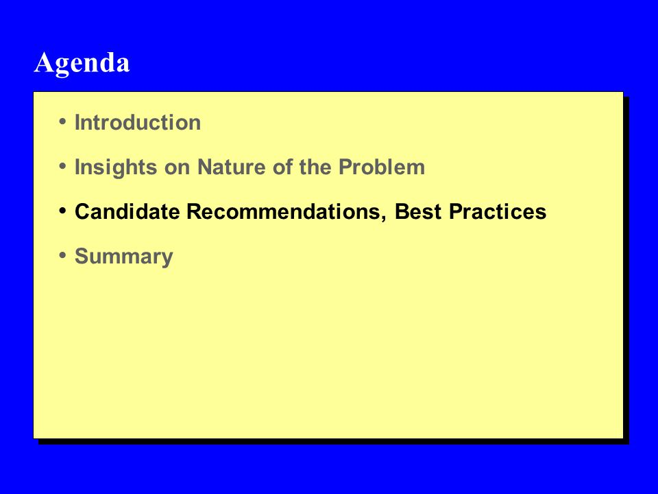 Agenda Introduction Insights on Nature of the Problem Candidate Recommendations, Best Practices Summary