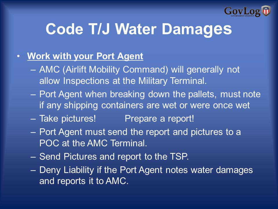 Code T/J Water Dama ges Work with your Port Agent –AMC (Airlift Mobility Command) will generally not allow Inspections at the Military Terminal.