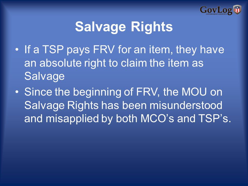 Salvage Rights If a TSP pays FRV for an item, they have an absolute right to claim the item as Salvage Since the beginning of FRV, the MOU on Salvage Rights has been misunderstood and misapplied by both MCOs and TSPs.