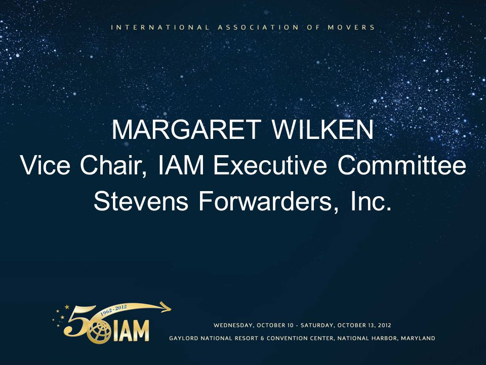 MARGARET WILKEN Vice Chair, IAM Executive Committee Stevens Forwarders, Inc.