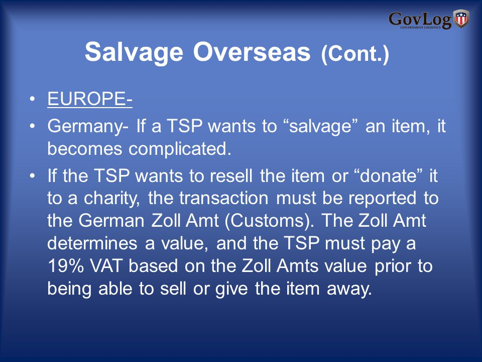 Salvage Overseas (Cont.) EUROPE- Germany- If a TSP wants to salvage an item, it becomes complicated.