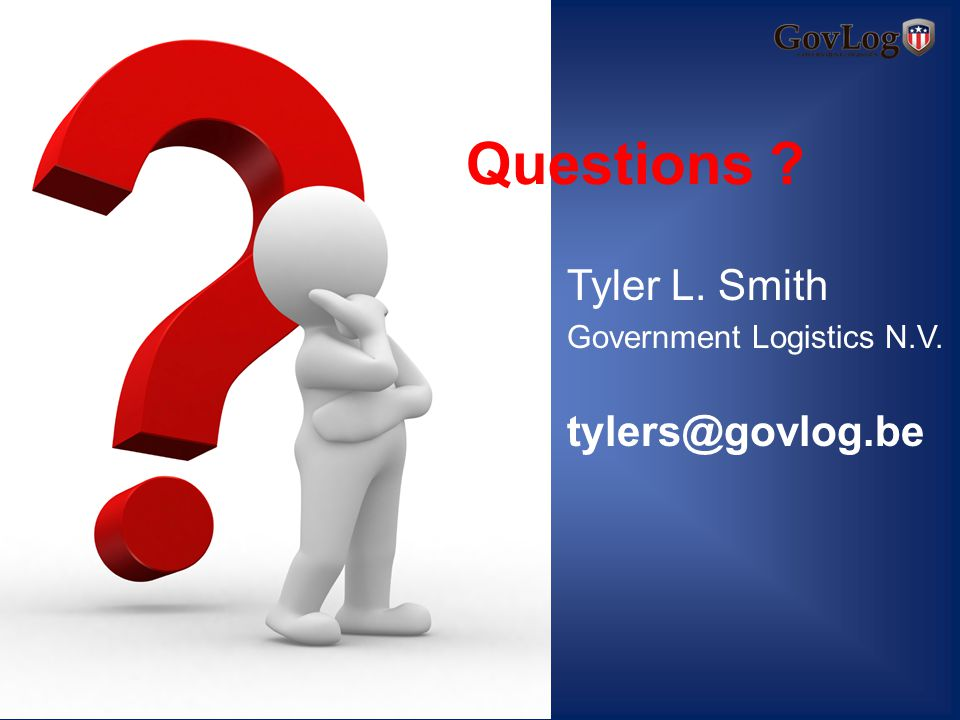 Tyler L. Smith Government Logistics N.V. tylers@govlog.be Questions