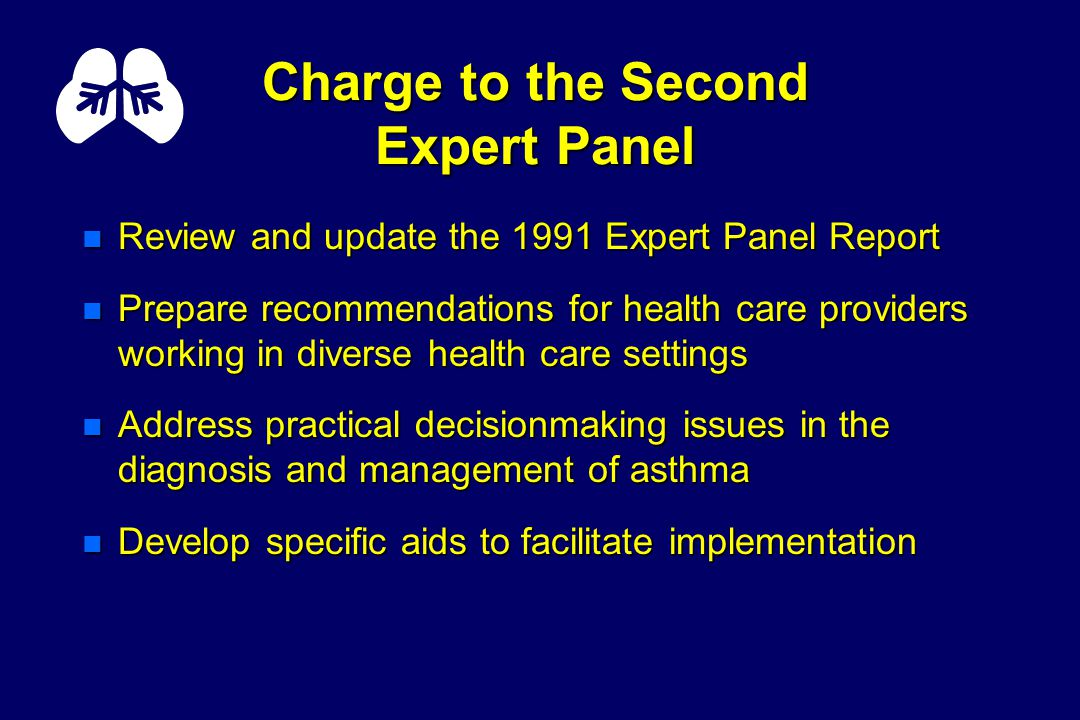 Expert Panel Report 2: Development Process n Prepared in a systematic and iterative process n Based on 1991 Expert Panel Report plus 5,000-article review n Conducted indepth reviews of the literature in selected controversial areas n Multiple outside peer reviews n Reviewed and endorsed by NAEPP Coordinating Committee