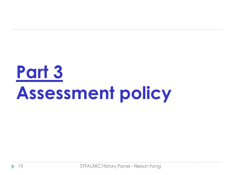 Part 3 Assessment policy 19STFALKKC History Panel - Nelson Fong