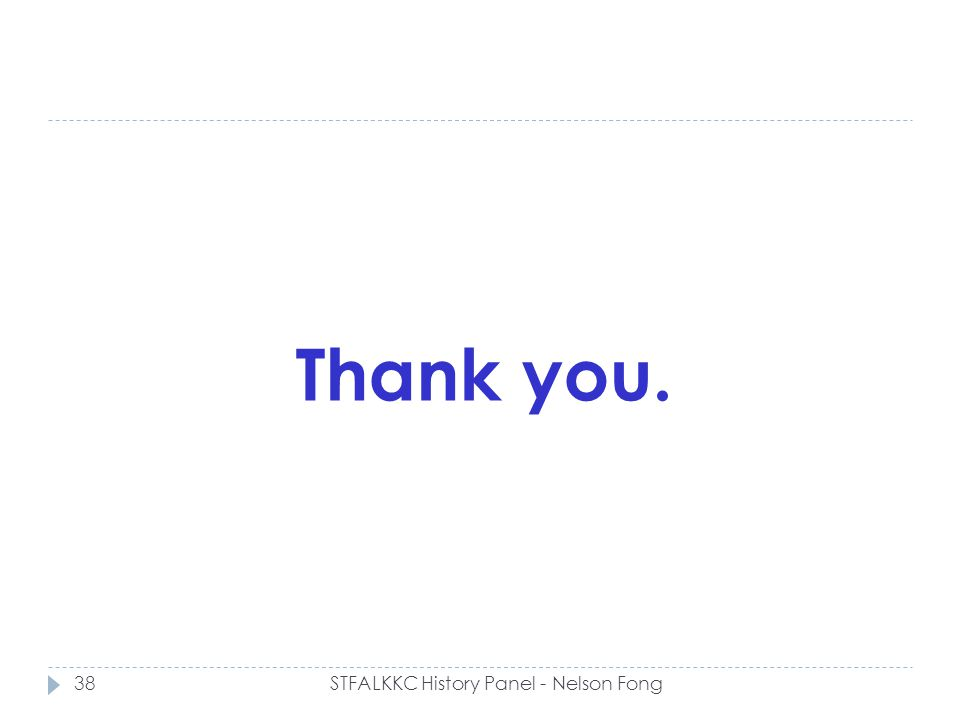 Thank you. 38STFALKKC History Panel - Nelson Fong