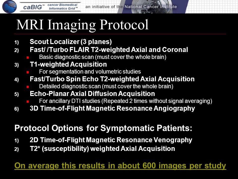 MRI Imaging Protocol 1) Scout Localizer (3 planes) 2) Fast/ /Turbo FLAIR T2-weighted Axial and Coronal Basic diagnostic scan (must cover the whole bra