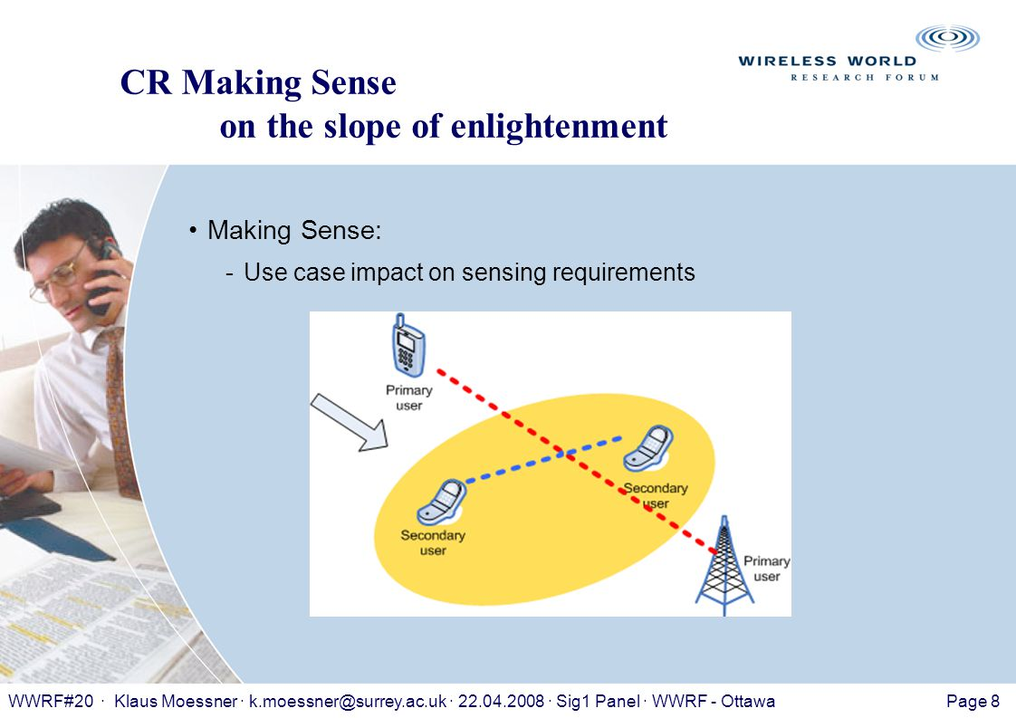 Page 8WWRF#20 · Klaus Moessner · k.moessner@surrey.ac.uk · 22.04.2008 · Sig1 Panel · WWRF - Ottawa CR Making Sense on the slope of enlightenment Making Sense: -Use case impact on sensing requirements
