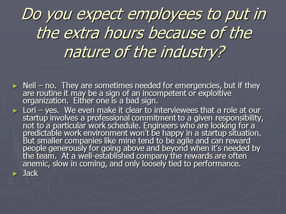 Even more extended hours Dave Dave Lori- Good team leads monitor their hard- working reports for burnout, and manage their project loads to accommodate ebb and flow in productivity.