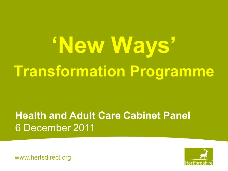 New Ways Transformation Programme Health and Adult Care Cabinet Panel 6 December 2011