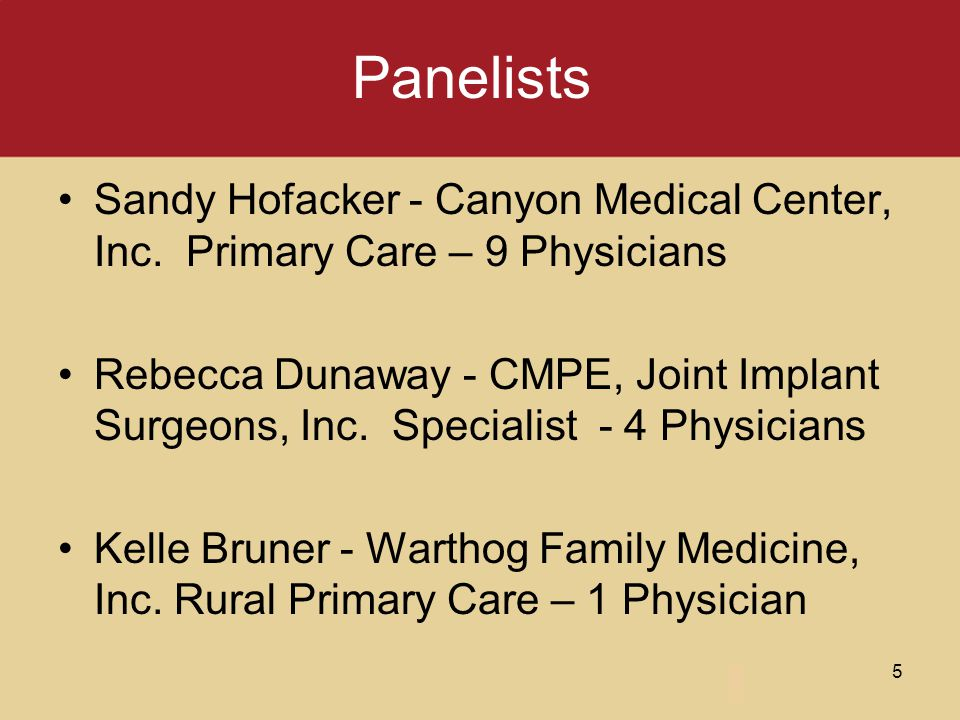 Panelists Sandy Hofacker - Canyon Medical Center, Inc. Primary Care – 9 Physicians Rebecca Dunaway - CMPE, Joint Implant Surgeons, Inc. Specialist - 4