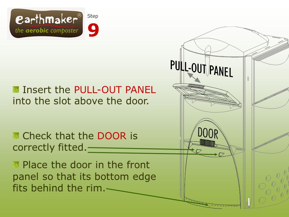 Insert the PULL-OUT PANEL into the slot above the door. Check that the DOOR is correctly fitted. Place the door in the front panel so that its bottom