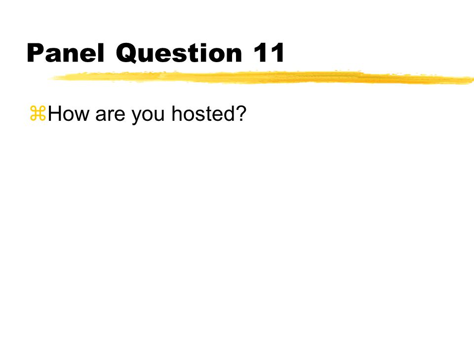 Panel Question 11 How are you hosted