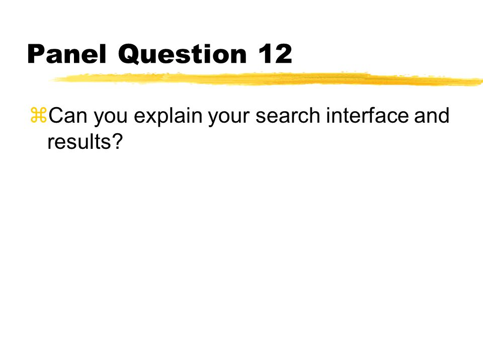 Panel Question 12 zCan you explain your search interface and results?