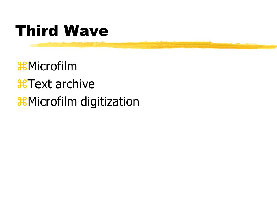 Third Wave zMicrofilm zText archive zMicrofilm digitization