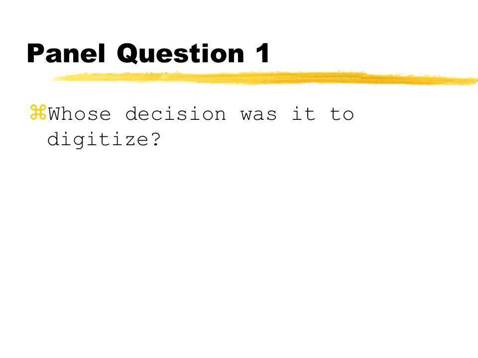 Panel Question 1 zWhose decision was it to digitize