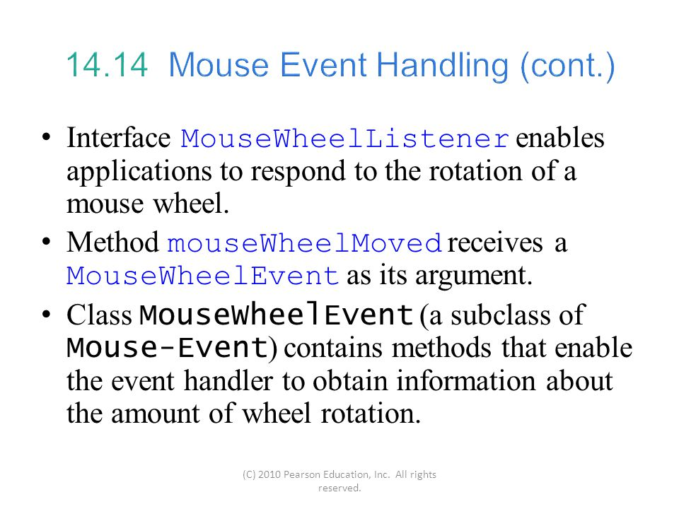 Interface MouseWheelListener enables applications to respond to the rotation of a mouse wheel.
