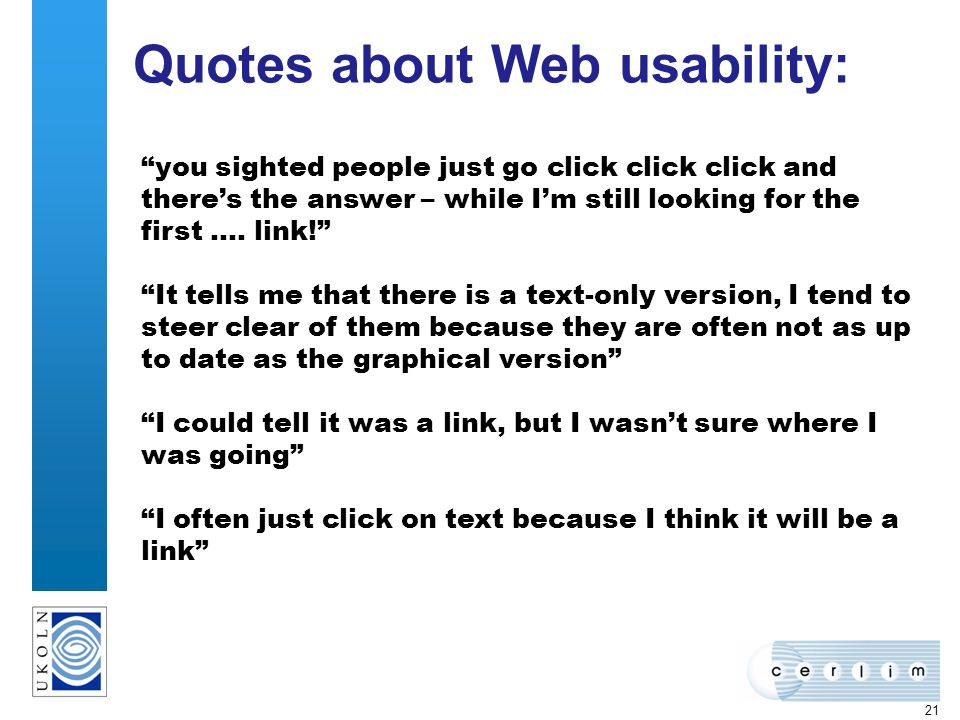 21 Quotes about Web usability: you sighted people just go click click click and theres the answer – while Im still looking for the first …. link! It t